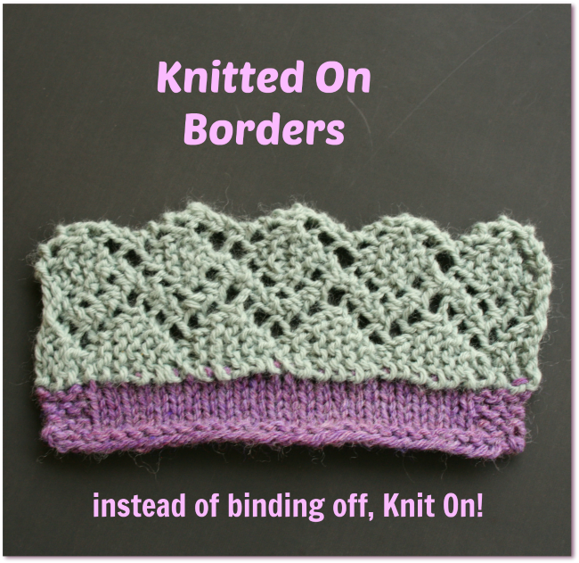Edgings Knitting Stitches : Knitted on Borders and how to make them