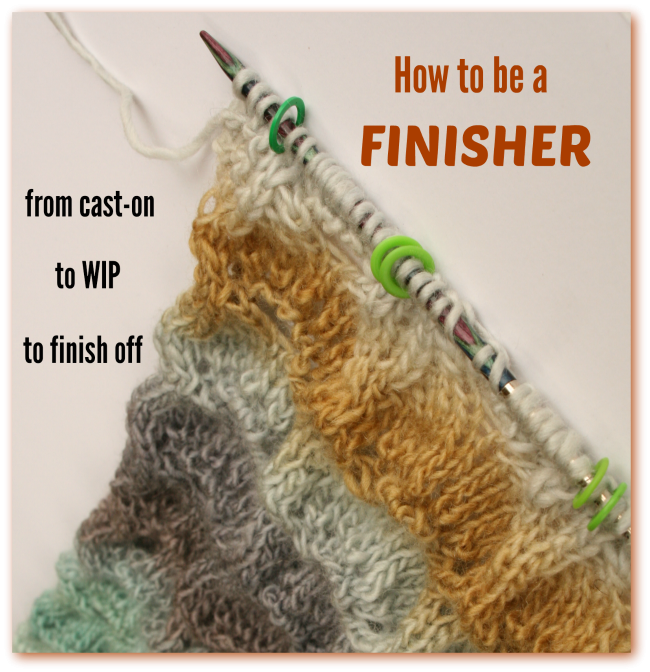 How to be a FINISHER of knit and crochet